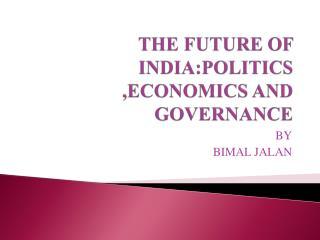 THE FUTURE OF INDIA:POLITICS ,ECONOMICS AND GOVERNANCE