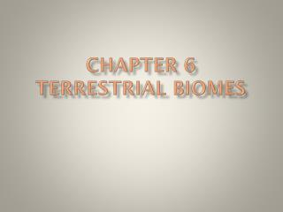 Chapter 6 Terrestrial biomes