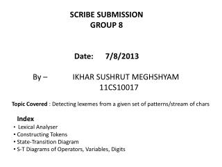 SCRIBE SUBMISSION GROUP 8 Date:      7/8/2013 By – 	         IKHAR SUSHRUT MEGHSHYAM 		11CS10017