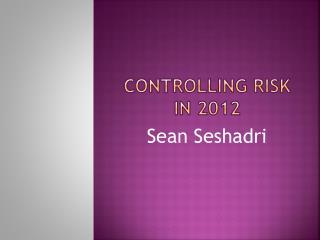 Sean Seshadri - Controlling risk in 2012