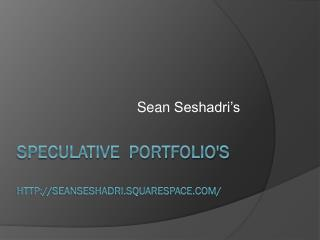 Sean Seshadri - Speculative Portfolio's