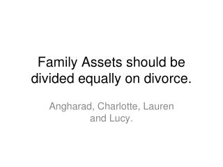 Family Assets should be divided equally on divorce.