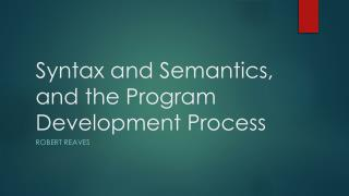 Syntax and Semantics, and the Program Development Process