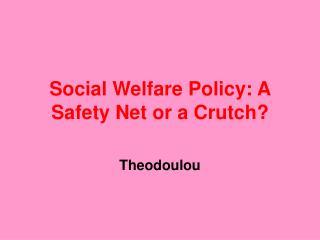 Social Welfare Policy: A Safety Net or a Crutch