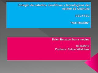 """Colegio de estudios científicos y tecnológicos del estado de Coahuila CECYTEC """"NUTRICIÓN"""""""