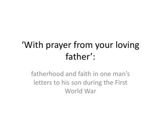'With prayer from your loving father':