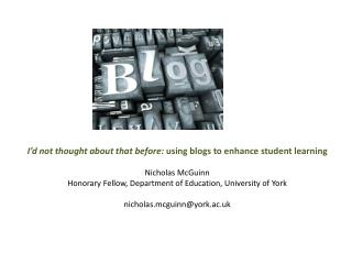 I'd not thought about that before:  using blogs to enhance student learning Nicholas McGuinn
