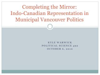 Completing the Mirror: Indo-Canadian Representation in Municipal Vancouver Politics