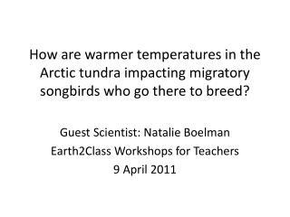 Guest Scientist:  Natalie  Boelman Earth2Class Workshops for Teachers 9 April 2011