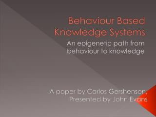 Behaviour Based Knowledge  Systems