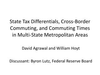 David  Agrawal and William  Hoyt Discussant: Byron Lutz, Federal Reserve Board