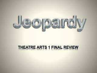 Theatre Arts 1 Final Review