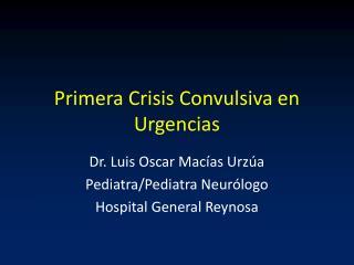 Primera Crisis  Convulsiva en Urgencias