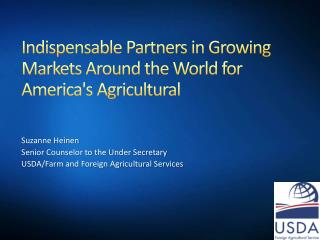 Indispensable Partners in Growing Markets Around the World for America's Agricultural