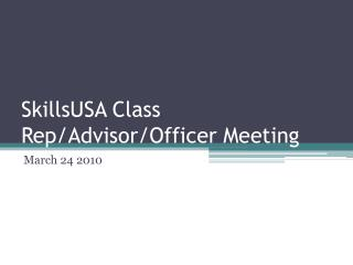 SkillsUSA  Class Rep/Advisor/Officer Meeting