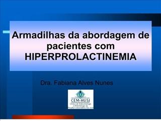 Armadilhas da abordagem de pacientes com HIPERPROLACTINEMIA