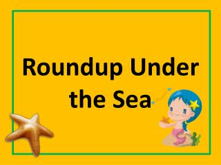 Roundup Under the Sea