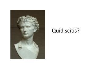 Quid  scitis ?