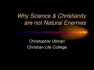 Why Science & Christianity are not Natural Enemies