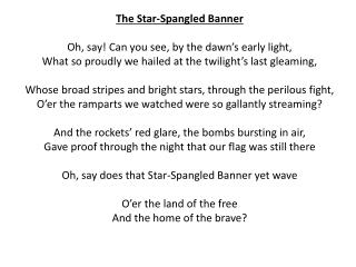 The Star-Spangled Banner Oh, say! Can you see, by the dawn's early light,