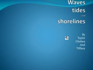 Waves  tides  and shorelines