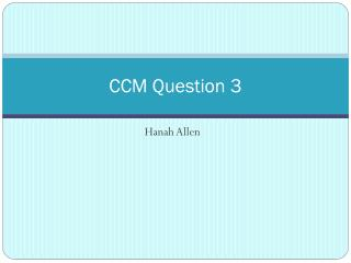 CCM Question 3