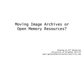 Moving Image Archives or  Open Memory Resources?