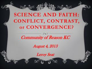 Science and Faith:  Conflict, Contrast,  or  Convergence?