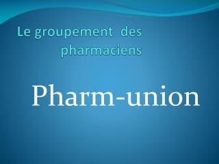 Le groupement  des pharmaciens