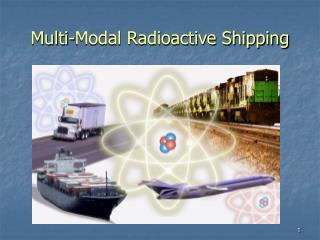 Multi-Modal Radioactive Shipping
