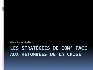 Les strat�gies de  com � face aux retomb�es de la crise