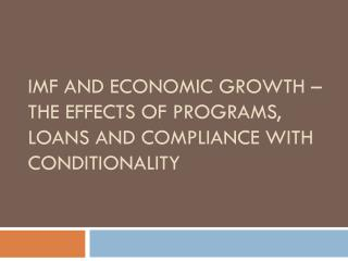 Imf and economic growth – the effects of programs, loans and compliance with conditionality