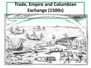 Trade, Empire and Columbian Exchange (1500s)