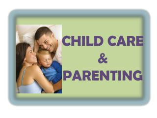 CHILD CARE  			&  			PARENTING