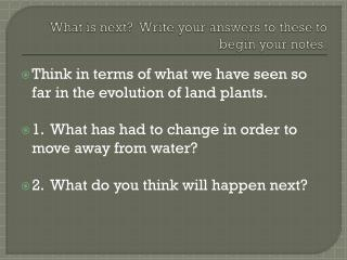 What is next?  Write your answers to these to begin your notes.