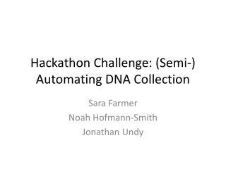 Hackathon  Challenge: (Semi-) Automating DNA Collection