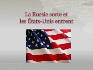La Russie sorte et  les États-Unis entrent