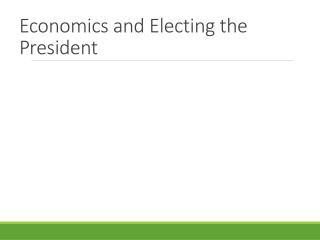 Economics and Electing the President