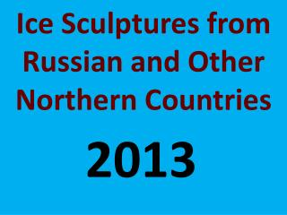 Ice Sculptures from Russian and Other Northern Countries