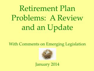 Retirement Plan Problems:  A Review and an Update With Comments on Emerging Legislation