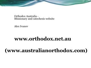 Orthodox Australia -  Missionary and catechesis website Alex Ivanov