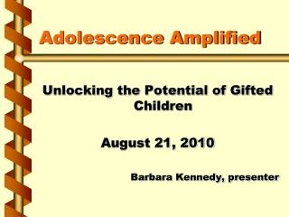 Adolescence Amplified