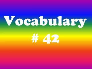 Vocabulary  # 42
