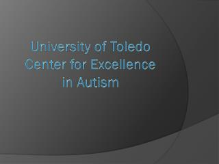 University of Toledo  Center for Excellence  in Autism