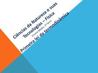 Ciências da Natureza e suas Tecnologias – Física Ensino Médio, 2ª Série