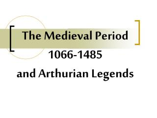 The Medieval Period  1066-1485 and Arthurian  Legends