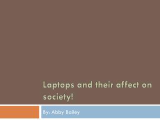 Laptops and their affect on society!