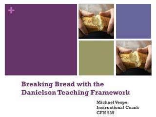 Breaking Bread with the Danielson Teaching Framework