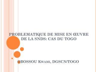OBOSSOU  Kwami , DGSCN/TOGO
