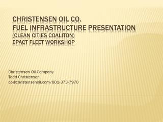 Christensen Oil Company Todd Christensen co@christensenoil.com/801-373-7970